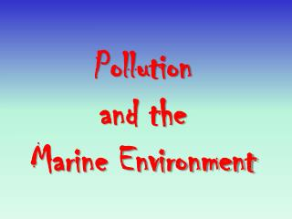 Pollution  and the  Marine Environment