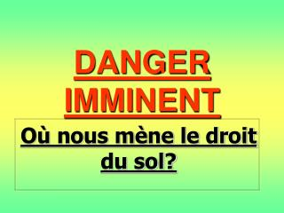 DANGER IMMINENT