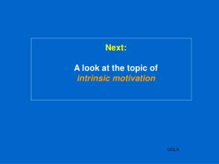 Next:  A look at the topic of  intrinsic motivation