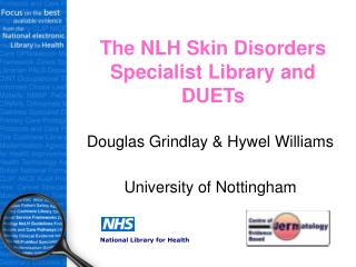 The NLH Skin Disorders Specialist Library and DUETs