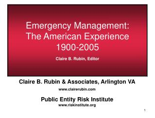 Emergency Management:  The American Experience 1900-2005 Claire B. Rubin, Editor