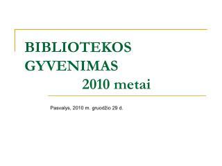 BIBLIOTEKOS GYVENIMAS                2010 metai