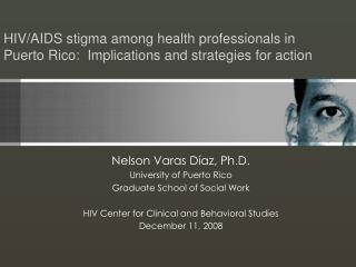HIV/AIDS stigma among health professionals in Puerto Rico:  Implications and strategies for action