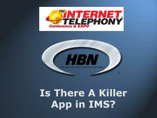Is There A Killer App in IMS?