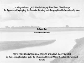 Locating Archaeological Sites in the Ajay River Basin, West Bengal