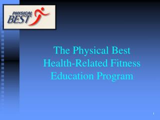 The Physical Best  Health-Related Fitness Education Program