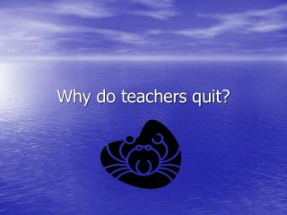 Why do teachers quit?