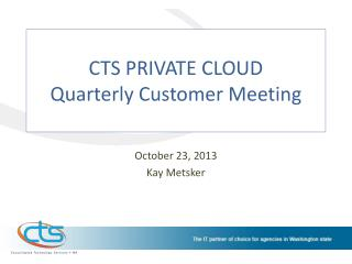 CTS PRIVATE CLOUD Quarterly Customer Meeting