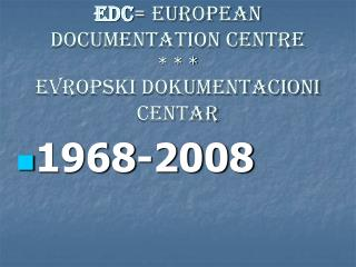 EDC = EUROPEAN DOCUMENTATION CENTRE * * * EVROPSKI DOKUMENTACIONI CENTAR