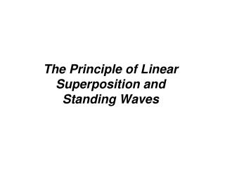 The Principle of Linear Superposition and  Standing Waves