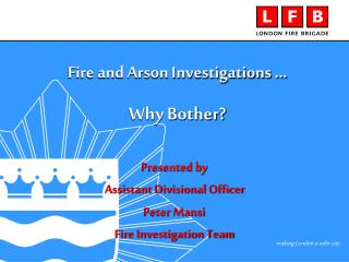 Presented by Assistant Divisional Officer Peter Mansi Fire Investigation Team