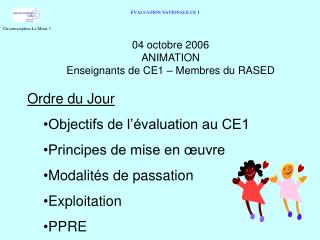 04 octobre 2006 ANIMATION Enseignants de CE1 – Membres du RASED
