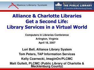 Alliance & Charlotte Libraries  Get a Second Life: Library Services in a Virtual World