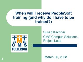 When will I receive PeopleSoft training (and why do I have to be trained?)