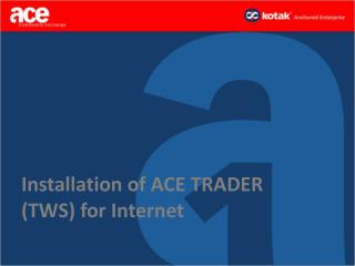 Installation of ACE TRADER (TWS) for Internet