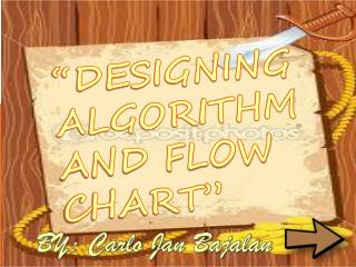 """DESIGNING ALGORITHM     AND FLOW CHART"""