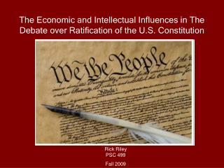 The Economic and Intellectual Influences in The Debate over Ratification of the U.S. Constitution