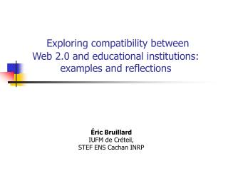 Exploring compatibility between  Web 2.0 and educational institutions: examples and reflections