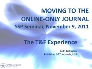 MOVING TO THE  ONLINE-ONLY JOURNAL SSP Seminar, November 9, 2011