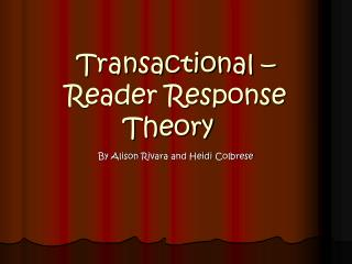 Transactional – Reader Response Theory