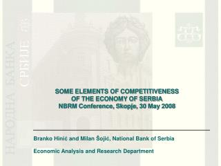 SOME ELEMENTS OF COMPETITIVENESS  OF THE ECONOMY OF SERBIA NBRM Conference, Skopje ,  30 May  2008