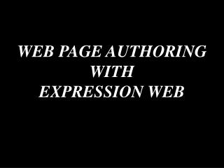 WEB PAGE AUTHORING WITH EXPRESSION WEB
