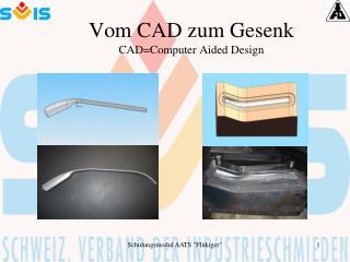 Vom CAD zum Gesenk CAD=Computer Aided Design