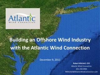 Building an Offshore Wind Industry with the Atlantic Wind Connection December 9, 2011