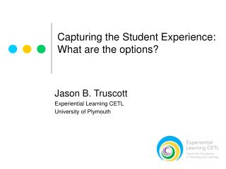 Capturing the Student Experience:  What are the options?