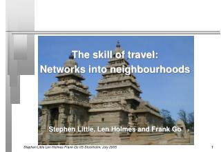 The skill of travel:  Networks into neighbourhoods Stephen Little, Len Holmes and Frank Go