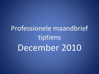 Professionele maandbrief tiptiens December 2010