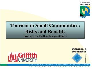 Tourism in Small Communities: Risks and Benefits Leo Jago, Liz Fredline, Margaret Deery