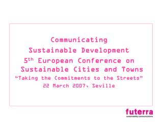 Communicating Sustainable Development 5 th  European Conference on Sustainable Cities and Towns
