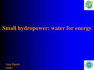 Small hydropower: water for energy
