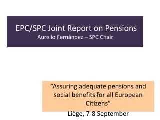 EPC/SPC Joint Report on Pensions Aurelio Fernández – SPC Chair