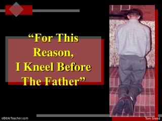 """For This Reason,  I Kneel Before The Father"""