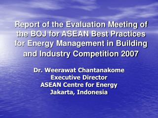 Dr. Weerawat Chantanakome Executive Director ASEAN Centre for Energy Jakarta, Indonesia