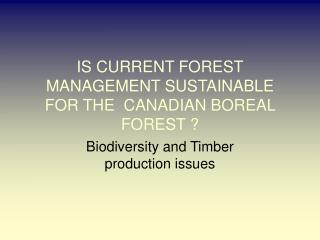 IS CURRENT FOREST MANAGEMENT SUSTAINABLE FOR THE  CANADIAN BOREAL FOREST ?