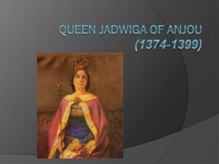 Queen Jadwiga of Anjou (1374-1399)