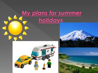 My  plans  for  summer holidays .