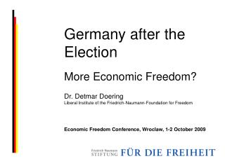 Germany after the Election More Economic Freedom? Dr. Detmar Doering