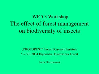 WP 5.3 Workshop The effect of forest management on biodiversity of insects