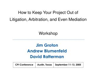How to Keep Your Project Out of Litigation, Arbitration, and Even Mediation Workshop