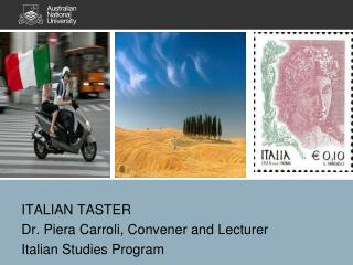ITALIAN TASTER  Dr. Piera Carroli, Convener and Lecturer  Italian Studies Program