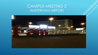 Campus Meeting 2 Amsterdam  Airport