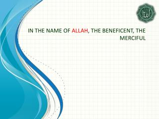 IN THE NAME OF  ALLAH , THE BENEFICENT, THE MERCIFUL
