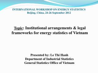 Topic : Institutional arrangements & legal frameworks for energy statistics of Vietnam