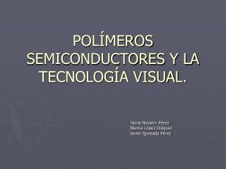 POLÍMEROS SEMICONDUCTORES Y LA TECNOLOGÍA VISUAL.