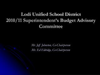 Lodi Unified School District 2010/11 Superintendent's Budget Advisory Committee