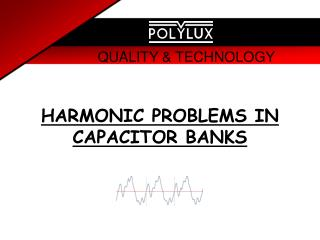 HARMONIC PROBLEMS IN CAPACITOR BANKS